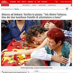 """Attacco ad Ankara: Turchia in piazza. """"Isis dietro l'attacco. Uno dei due kamikaze fratello di attentatore a Suruc"""""""