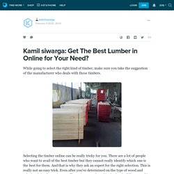 Kamil siwarga:Get The Best Lumber in Online for Your Need?