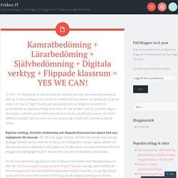 Kamratbedöming + Lärarbedöming + Självbedömning + Digitala verktyg + Flippade klassrum = YES WE CAN!
