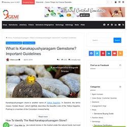 What Is Kanakapushyaragam Gemstone? Important Guidelines