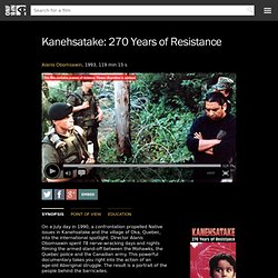Kanehsatake 270 Years of Resistance by Alanis Obomsawin