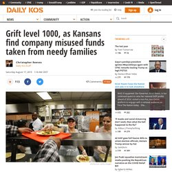 Grift level 1000, as Kansans find company misused funds taken from needy families