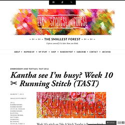 Kantha see I'm busy? Week 10 ✂ Running Stitch (TAST) | -- ✄ - ✄ - the smallest forest - ✄ - ✄ --