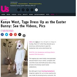 Kanye West, Tyga Dress Up as the Easter Bunny: Video