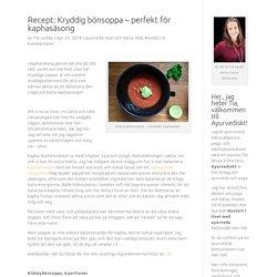 Recept: Kryddig bönsoppa - perfekt för kaphasäsong - Tia Jumbe - ayurvedisk rådgivare, yogalärare & författare