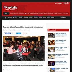 Kapitalis Tourisme : Algérie-Tunisie-Chine, public-privé, même combat