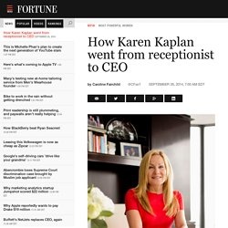How Karen Kaplan went from receptionist to CEO