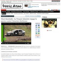 Haut-Karabakh : La Turquie islamiste engage la guerre contre l'Arménie chrétienne