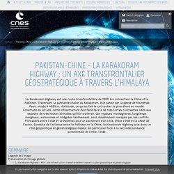 Pakistan-Chine - La Karakoram Highway : un axe transfrontalier géost