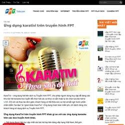 Ứng Dụng KaraTivi Trên Truyền Hình FPT Hát Karaoke Chấm Điểm