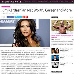 Kim Kardashian Net Worth, Career and More