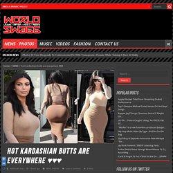 hot Kardashian butts are everywhere ♥♥♥