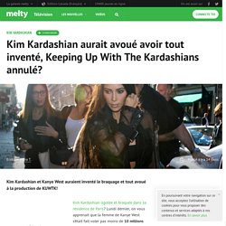 Kim Kardashian aurait avoué avoir tout inventé, Keeping Up With The Kardashians annulé?