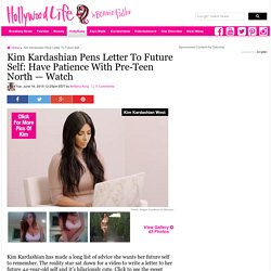 [WATCH] Kim Kardashian's Letter To Future Self — Have Patience With North