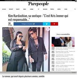 """Kim Kardashian, sa sextape : """"C'est Kris Jenner qui est responsable..."""""""
