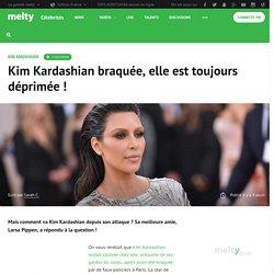 Kim Kardashian braquée, elle est toujours déprimée !