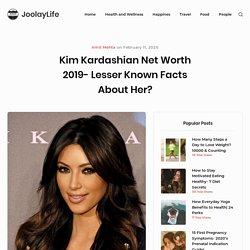 Kim Kardashian Net Worth 2019- Lesser Known Facts about Her?