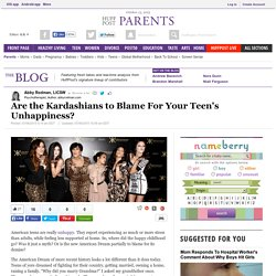 Are the Kardashians to Blame For Your Teen's Unhappiness?