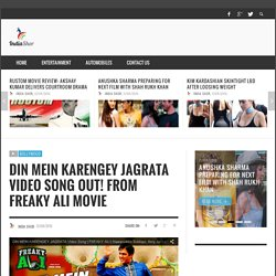 Din Mein Karengey Jagrata Video Song Out! From Freaky Ali Movie