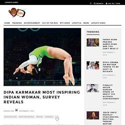 Dipa Karmakar most inspiring Indian woman, Survey reveals