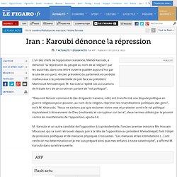 Flash actu : Iran : Karoubi dénonce la répression