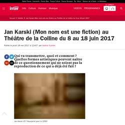 Jan Karski (Mon nom est une fiction) au Théâtre de la Colline du 8 au 18 juin 2017
