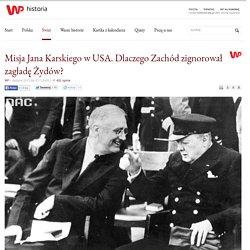 Misja Jana Karskiego w USA. Dlaczego Zachód zignorował zagładę Żydów?