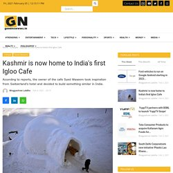 Kashmir is now home to India's first Igloo Cafe   - Good Newwws