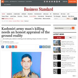 Kashmiri army man's killing needs an honest appraisal of the ground reality
