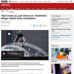 8/29: 'Don't beat us, just shoot us': Kashmiris allege violent army crackdown