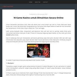 10 Game Kasino untuk Dimainkan Secara Online / Sbobet Alternatif