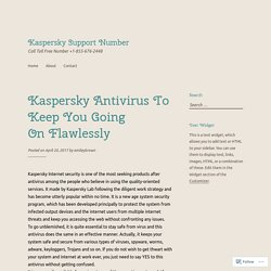 Kaspersky Antivirus To Keep You Going On Flawlessly – Kaspersky Support Number