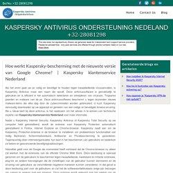 Hoe werkt Kaspersky-bescherming met de nieuwste versie van Google Chrome?