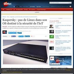 Kaspersky : pas de Linux dans son OS destiné à la sécurité de l'IoT - ZDNet