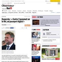 """Kaspersky : """"Contre l'anonymat sur le Net, un passeport digital"""""""