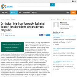 Get instant help from Kaspersky Technical Support for all problems in your antivirus program's