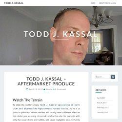 Todd J. Kassal – Aftermarket Produce