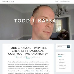 Todd J. Kassal - Why the Cheapest Tracks Can Cost You Time and Money
