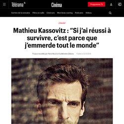 """Mathieu Kassovitz : """"Si j'ai réussi à survivre, c'est parce que j'emmerde tout le monde"""""""