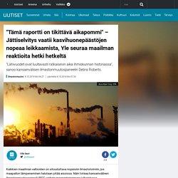 """""""Tämä raportti on tikittävä aikapommi"""" – Jättiselvitys vaatii kasvihuonepäästöjen nopeaa leikkaamista, Yle seuraa maailman reaktioita hetki hetkeltä"""