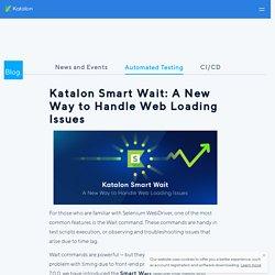 Katalon Smart Wait: A New Way to Handle Web Loading Issues