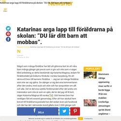 """Katarinas arga lapp till föräldrarna på skolan: """"DU lär ditt barn att mobbas""""."""