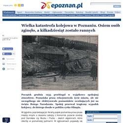 Wielka katastrofa kolejowa w Poznaniu. Osiem osób zginęło, a kilkadziesiąt zostało rannych