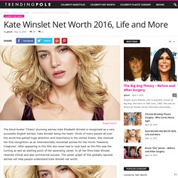 Kate Winslet Net Worth 2016, Life and More