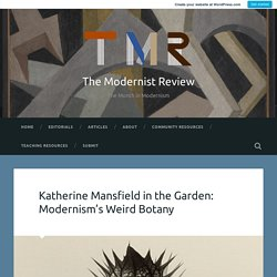 Katherine Mansfield in the Garden: Modernism's Weird Botany – The Modernist Review