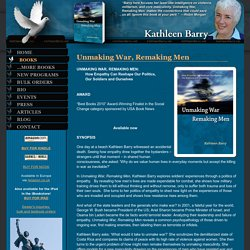 Kathleen Barry, Official Author Site - Books: Unmaking War, Remaking Men