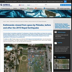 Kathmandu viewed from space by Pléiades, before and after the 2015 Nepal Earthquake : Airbus Defence and Space