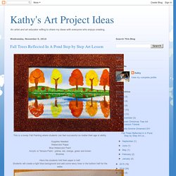 Kathy's Art Project Ideas: Fall Trees Reflected In A Pond Step by Step Art Lesson
