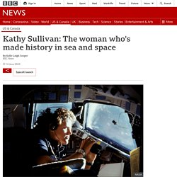 Kathy Sullivan: The woman who's made history in sea and space