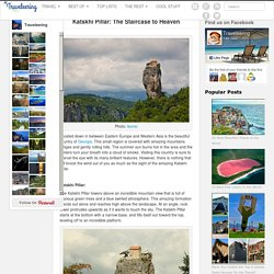 Katskhi Pillar: The Staircase to Heaven - Traveleering
